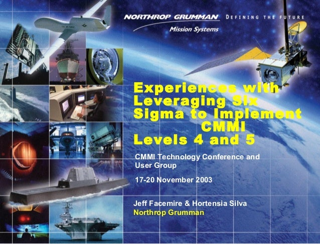 CMMI Technology Conference and User Group 17-20 November 2003 Experiences with Leveraging Six Sigma to Implement CMMI Leve...