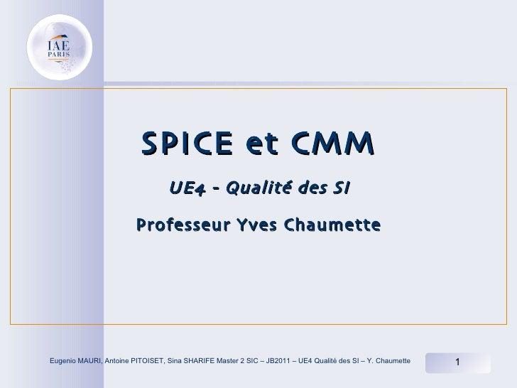 SPICE et CMM                                 UE4 - Qualité des SI                        Professeur Yves ChaumetteEugenio ...