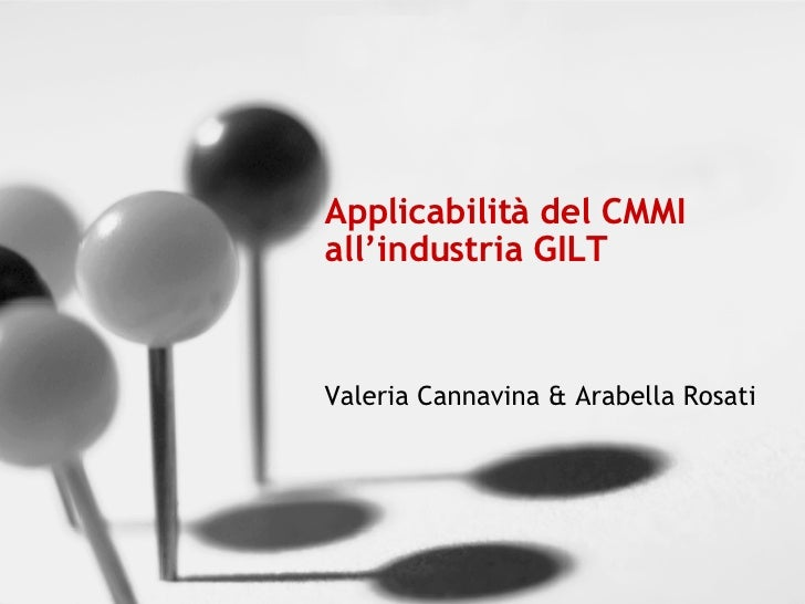 Applicabilità del CMMI all'industria GILT Valeria Cannavina & Arabella Rosati