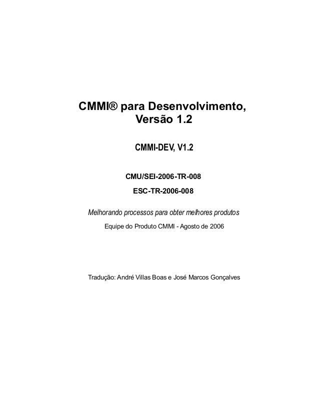 CMMI® para Desenvolvimento, Versão 1.2 CMMI-DEV, V1.2 CMU/SEI-2006-TR-008 ESC-TR-2006-008 Melhorando processos para obter ...