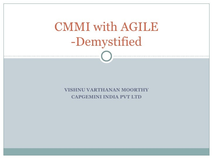 CMMI with AGILE  -Demystified VISHNU VARTHANAN MOORTHY   CAPGEMINI INDIA PVT LTD