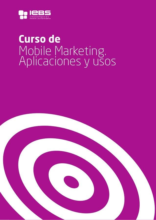 1  Curso de  Mobile Marketing. Aplicaciones y usos  La Escuela de Negocios de la  Innovación y los emprendedores