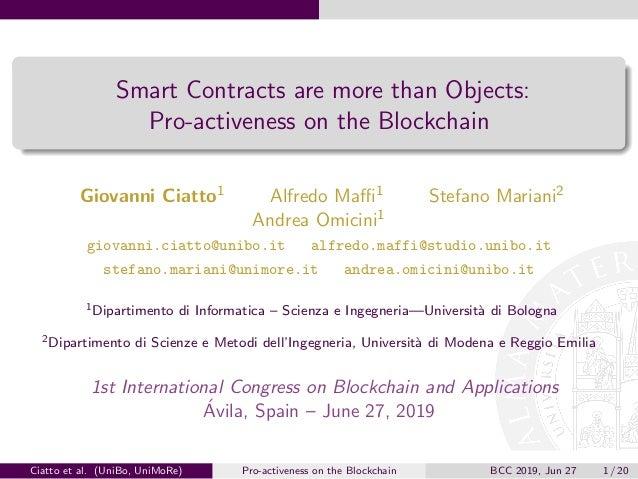 Smart Contracts are more than Objects: Pro-activeness on the Blockchain Giovanni Ciatto1 Alfredo Maffi1 Stefano Mariani2 And...