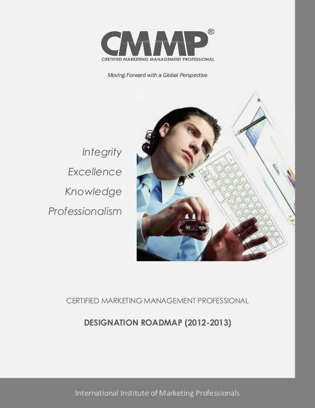 Moving Forward with a Global Perspective       Integrity   Excellence   KnowledgeProfessionalism   CERTIFIED MARKETING MAN...