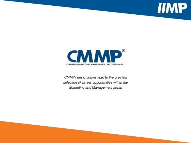 CMMP® designations lead to the greatestselection of career opportunities within theMarketing and Management areas