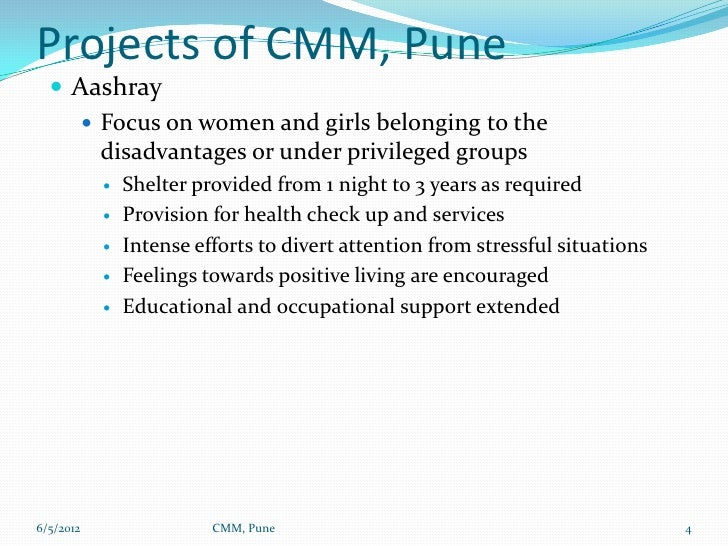Projects of CMM, Pune   Aashray      Focus on women and girls belonging to the       disadvantages or under privileged g...