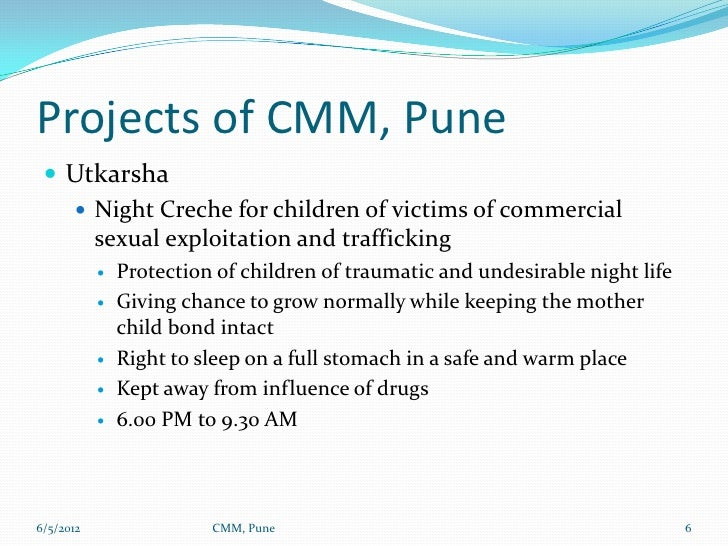 Projects of CMM, Pune  Utkarsha    Night Creche for children of victims of commercial     sexual exploitation and traffi...