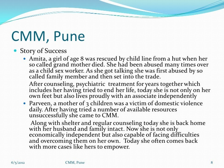 CMM, Pune  Story of Success     Amita, a girl of age 8 was rescued by child line from a hut when her      so called gran...