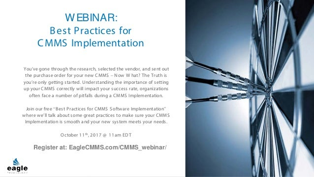 W EBINAR: Best Practices for CMMS Implementation You've gone through the research, selected the vendor, and sent out the p...