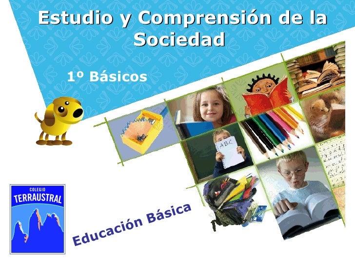 Estudio y Comprensión de la         Sociedad  1º Básicos                    Bá sica          ca ción   E du