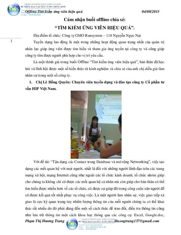 Offline Tìm kiếm ứng viên hiệu quả 04/08/2013 Phạm Thị Hương Trang Huongtrang137@gmail.com 1 Cảm nhận buổi offline chia sẻ...