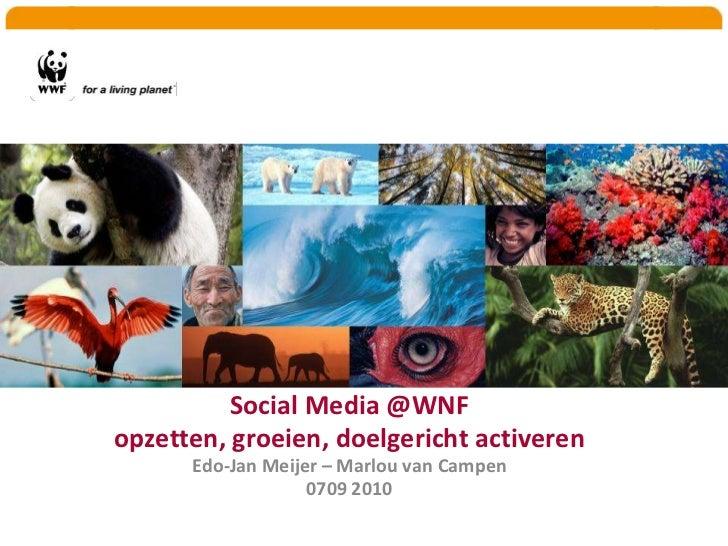 Social Media @WNF opzetten, groeien, doelgerichtactiverenEdo-Jan Meijer – Marlou van Campen0709 2010<br />
