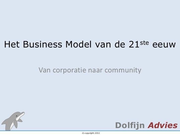 Het Business Model van de 21ste eeuw<br />Van corporatienaar community<br />