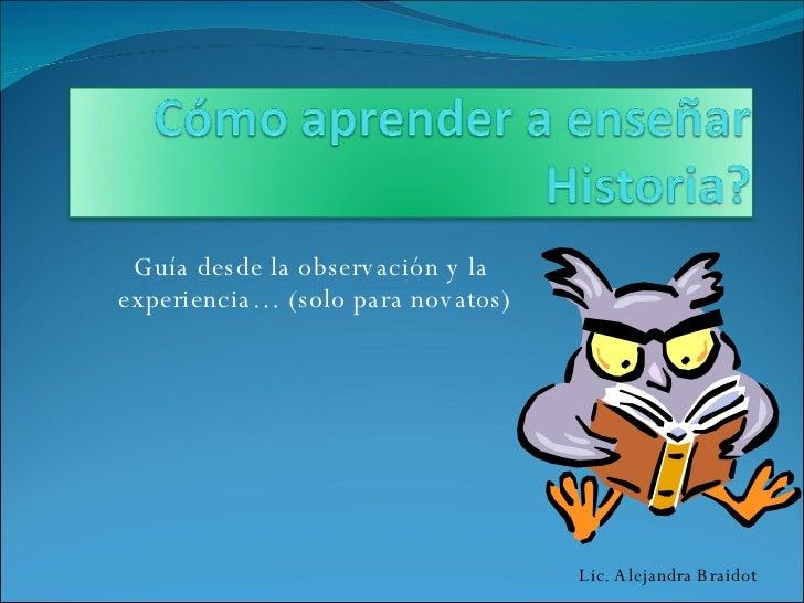 Guía desde la observación y la  experiencia… (solo para novatos) Lic. Alejandra Braidot