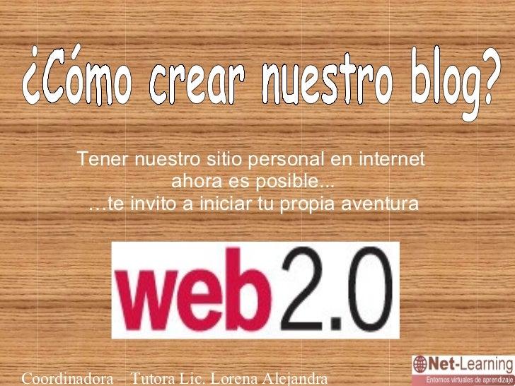 ¿Cómo crear nuestro blog? Tener nuestro sitio personal en internet  ahora es posible... … te invito a iniciar tu propia av...