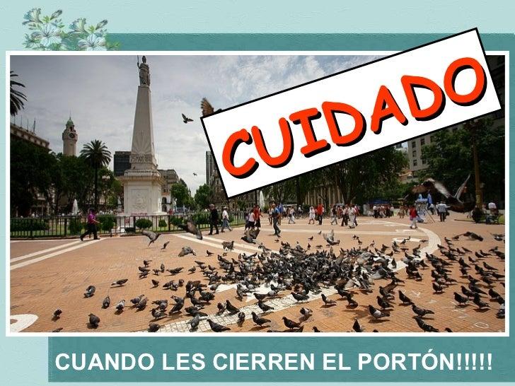 A D O               U I D             C   CUANDO LES CIERREN EL PORTÓN!!!!!
