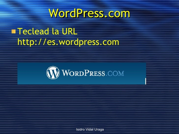 WordPress.com <ul><li>Teclead la URL http://es.wordpress.com </li></ul>