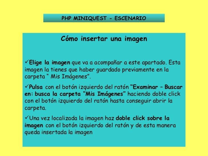 PHP MINIQUEST - ESCENARIO <ul><li>Cómo insertar una imagen </li></ul><ul><li>Elige la imagen  que va a acompañar a este ap...
