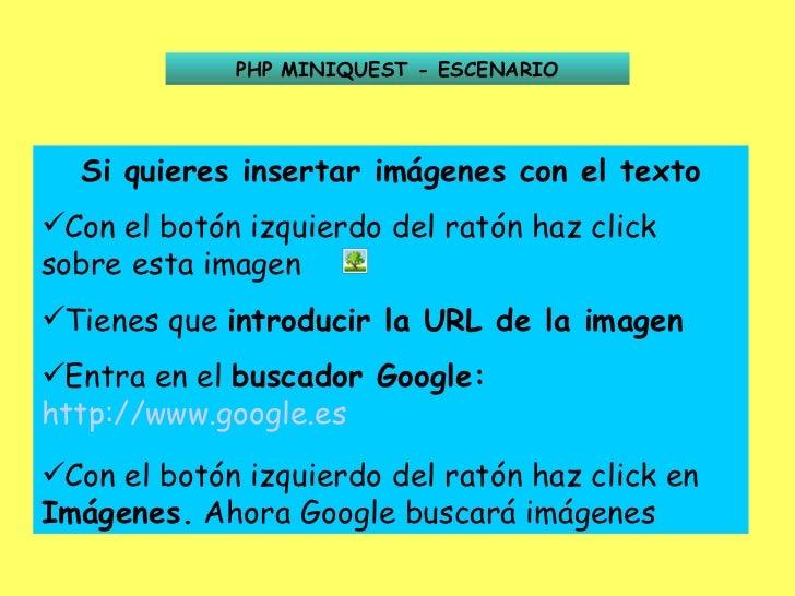 PHP MINIQUEST - ESCENARIO <ul><li>Si quieres insertar imágenes con el texto </li></ul><ul><li>Con el botón izquierdo del r...