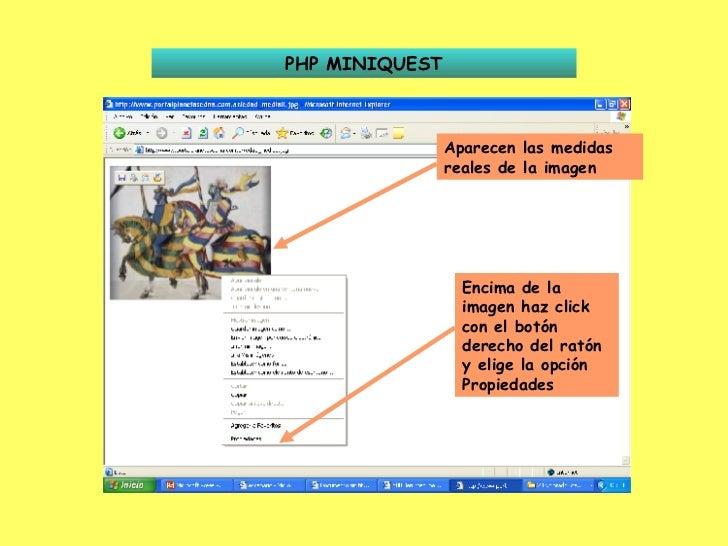 PHP MINIQUEST Aparecen las medidas reales de la imagen Encima de la imagen haz click con el botón derecho del ratón y elig...