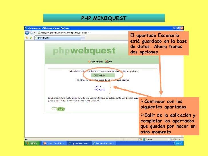 PHP MINIQUEST El apartado Escenario está guardado en la base de datos. Ahora tienes dos opciones <ul><li>Continuar con los...