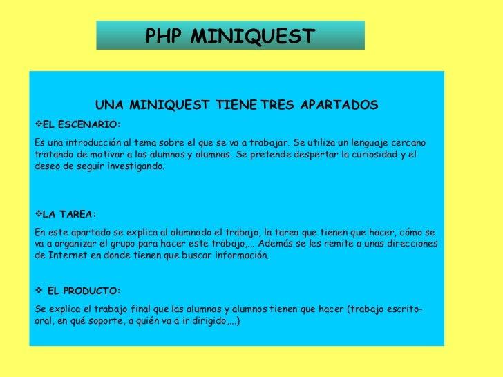 PHP MINIQUEST <ul><li>UNA MINIQUEST TIENE   TRES APARTADOS </li></ul><ul><li>EL ESCENARIO: </li></ul><ul><li>Es una introd...