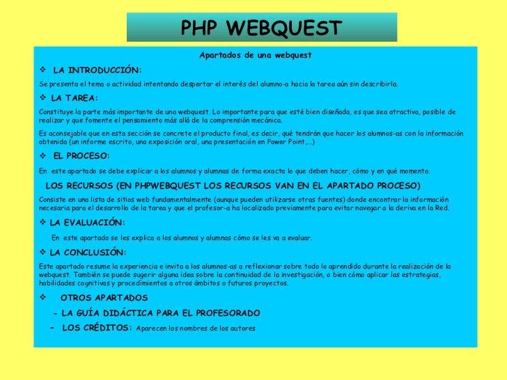 PHP WEBQUEST <ul><li>Apartados de una webquest </li></ul><ul><li>LA INTRODUCCIÓN: </li></ul><ul><li>Se presenta el tema o ...