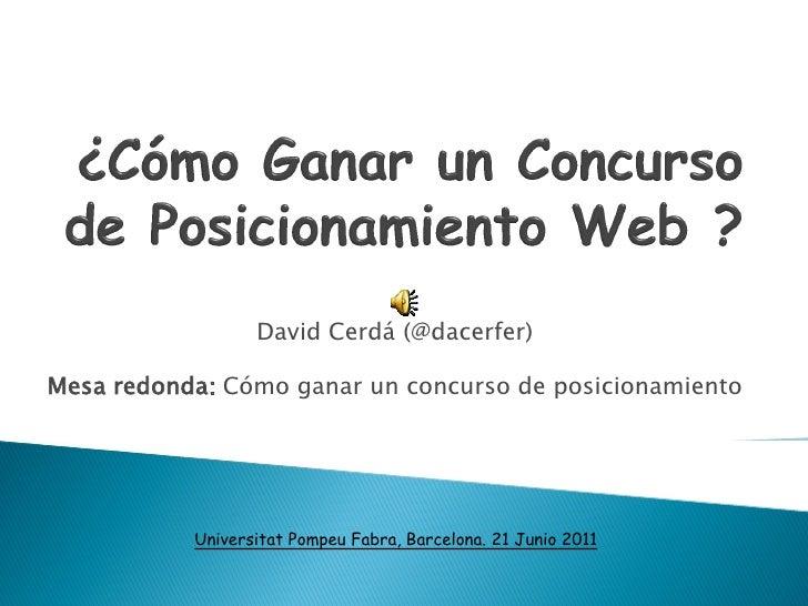 David Cerdá (@dacerfer)Mesa redonda: Cómo ganar un concurso de posicionamiento           Universitat Pompeu Fabra, Barcelo...