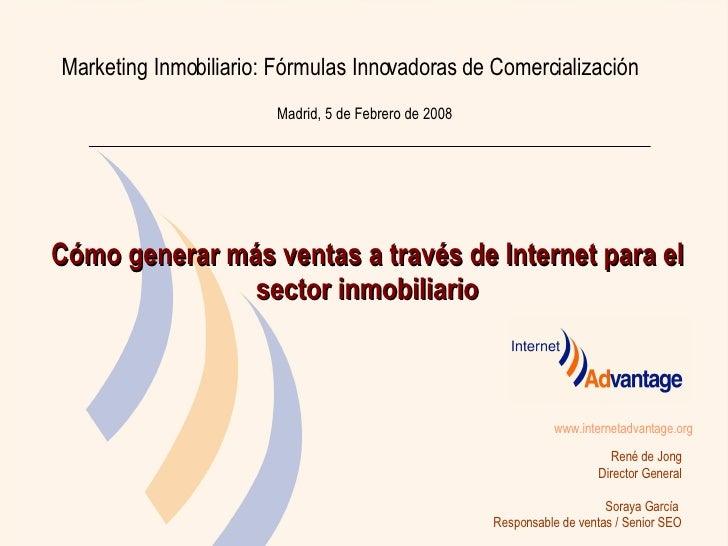 Cómo generar más ventas a través de Internet para el sector inmobiliario www.internetadvantage.org Madrid, 5 de Febrero de...