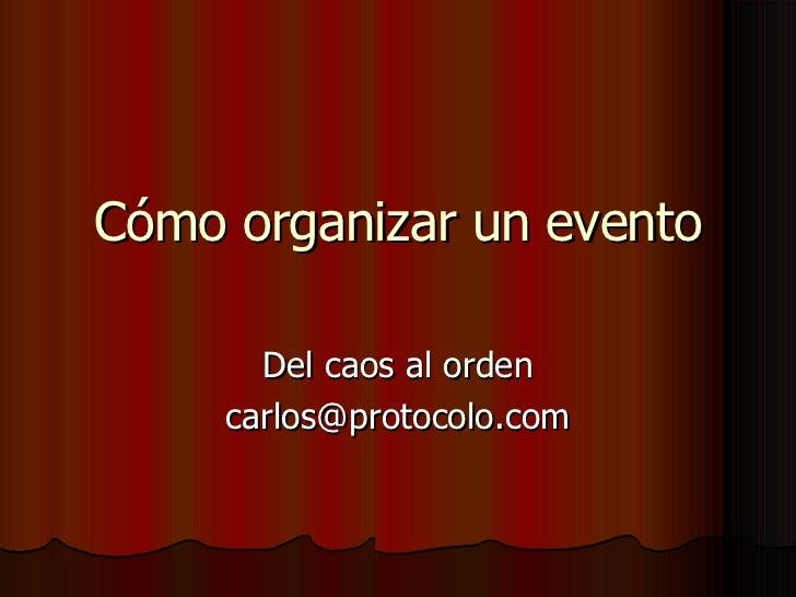 Cómo organizar un evento Del caos al orden [email_address]