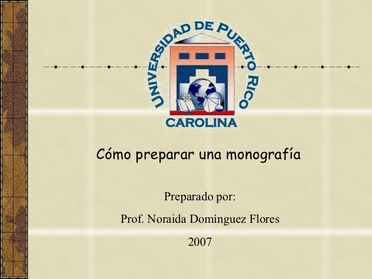 Cómo preparar una monografía Preparado por: Prof. Noraida Domínguez Flores 2009