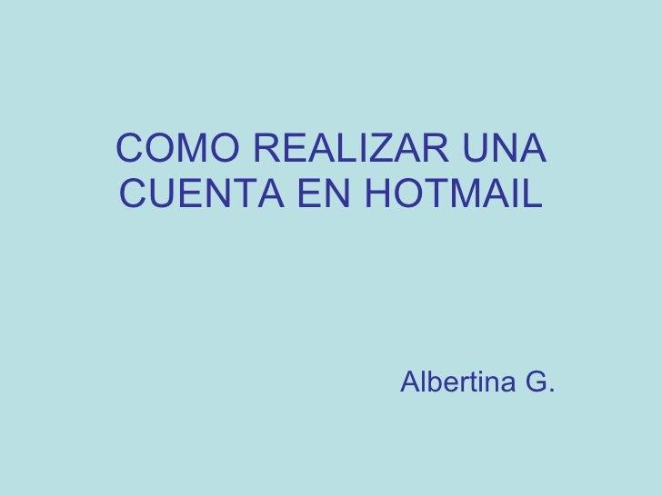 COMO REALIZAR UNA CUENTA EN HOTMAIL Albertina G.