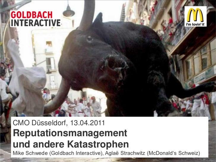CMO Düsseldorf, 13.04.2011Reputationsmanagementund andere KatastrophenMike Schwede (Goldbach Interactive), Aglaë Strachwit...