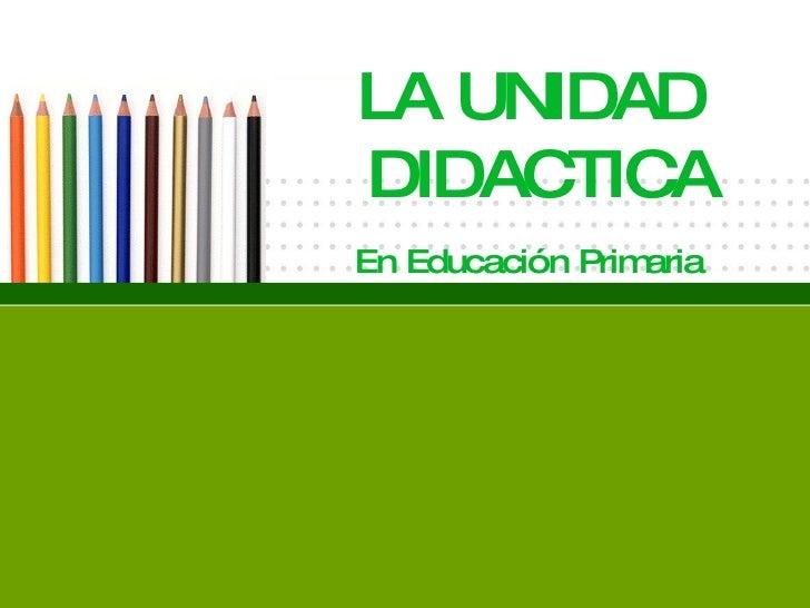 LA UNIDAD  DIDACTICA En Educación Primaria
