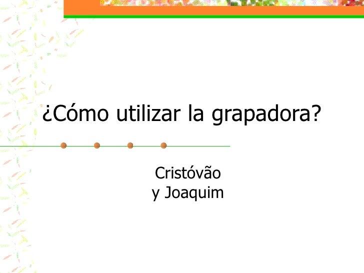 ¿Cómo utilizar la grapadora? Cristóvão y Joaquim