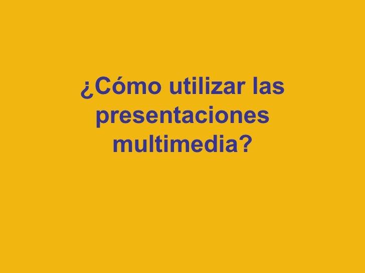 ¿Cómo utilizar las presentaciones multimedia?