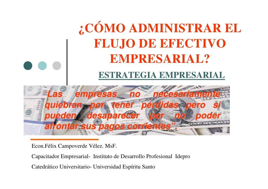 ¿CÓMO ADMINISTRAR EL                      FLUJO DE EFECTIVO                        EMPRESARIAL?                           ...