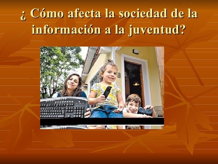 ¿ Cómo afecta la sociedad de la información a la juventud?