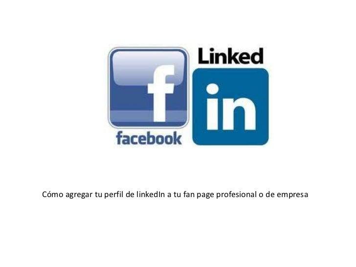 Cómo agregar tu perfil de linkedIn a tu fan page profesional o de empresa