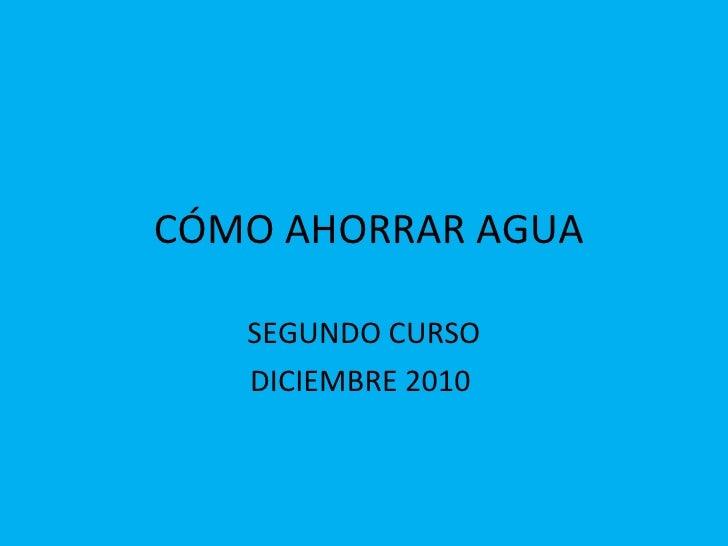 CÓMO AHORRAR AGUA SEGUNDO CURSO DICIEMBRE 2010