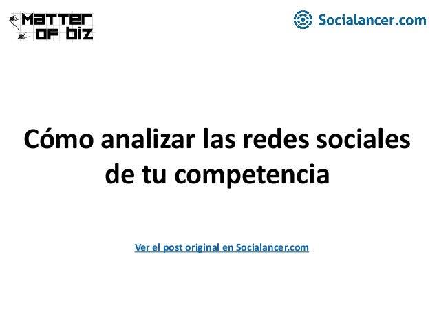 Cómo analizar las redes sociales de tu competencia Ver el post original en Socialancer.com