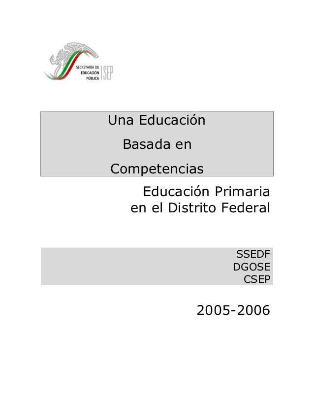 Una Educación Basada en Competencias Educación Primaria en el Distrito Federal SSEDF DGOSE CSEP 2005-2006