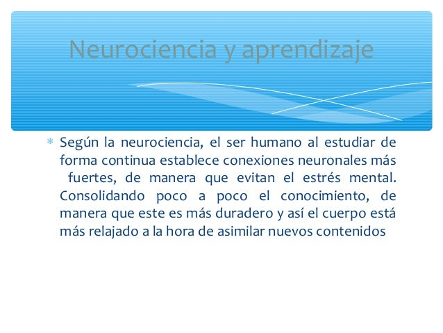 ∗ Según la neurociencia, el ser humano al estudiar deforma continua establece conexiones neuronales másfuertes, de manera ...