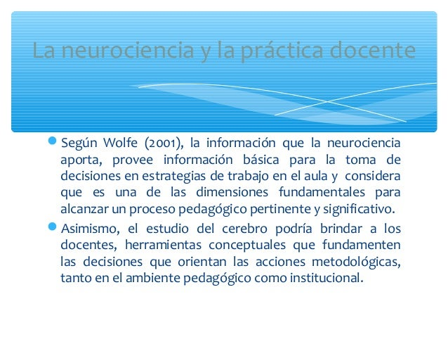 Según Wolfe (2001), la información que la neurocienciaaporta, provee información básica para la toma dedecisiones en estr...