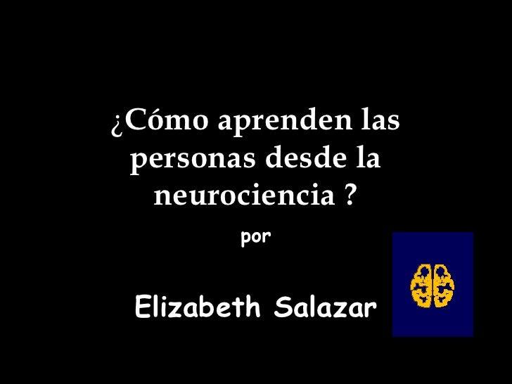 ¿ Cómo aprenden las personas desde la neurociencia ? por Elizabeth Salazar