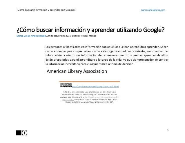 ¿Cómo buscar información y aprender con Google? marcocarlosavalos.com 1 ¿Cómo buscar información y aprender utilizando Goo...