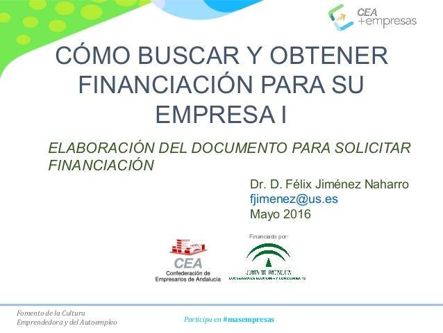 Fomento de la Cultura Emprendedora y del Autoempleo Participa en #masempresas CÓMO BUSCAR Y OBTENER FINANCIACIÓN PARA SU E...
