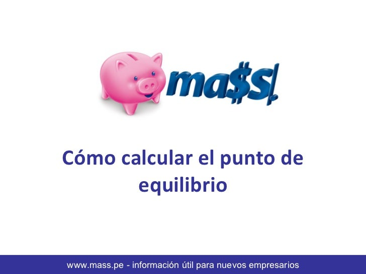 Cómo calcular el punto de       equilibriowww.mass.pe - información útil para nuevos empresarios