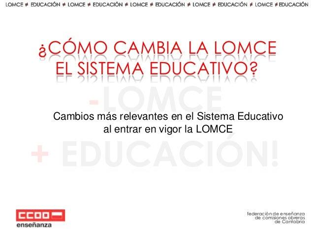 ¿CÓMO CAMBIA LA LOMCE EL SISTEMA EDUCATIVO? Cambios más relevantes en el Sistema Educativo al entrar en vigor la LOMCE  fe...