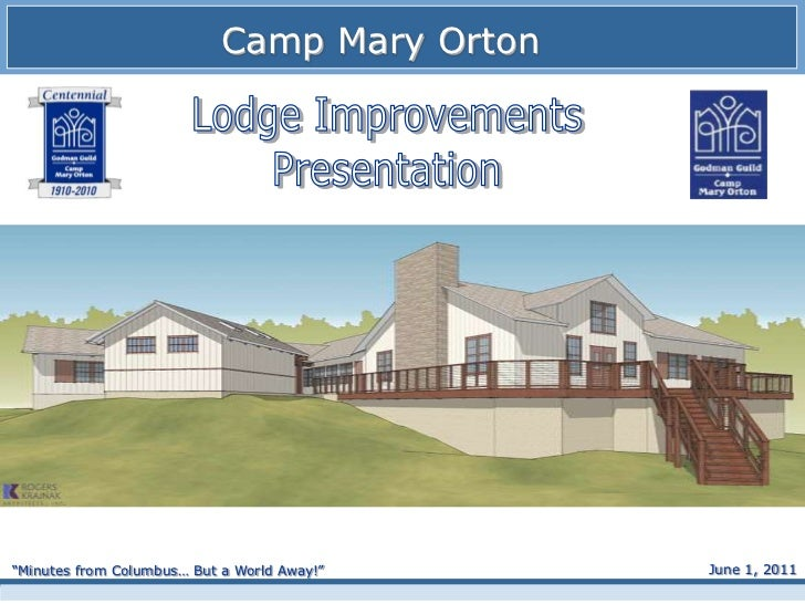 """Camp Mary Orton<br />Lodge Improvements<br />Presentation<br />Executive Summary<br />June 1, 2011<br />""""Minutes from Colu..."""